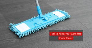 Tips To Keep Your Laminate Floor Clean