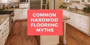 Common Hardwood Flooring Myths