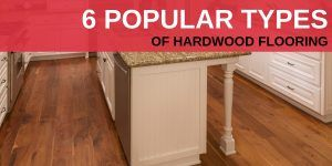 6 Popular Types of Hardwood Flooring